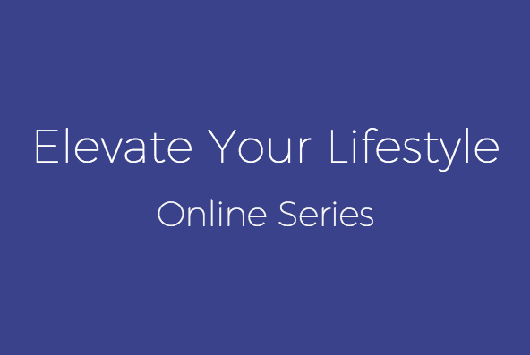 Elevate Your Lifestyle Weekly Online Series